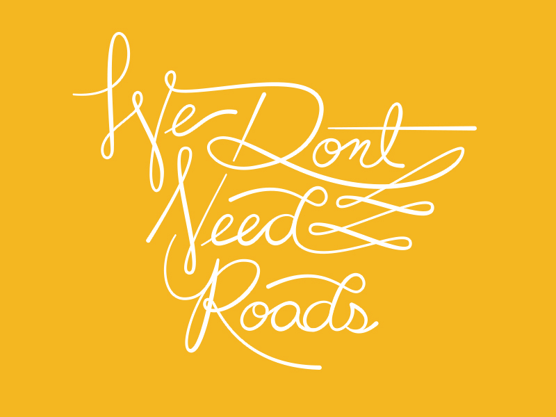 We Don't Need Roads by Anthony Wartinger in 时尚有创意的字体设计灵感分享